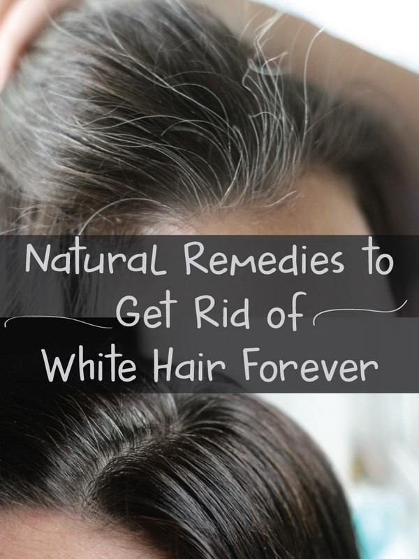 Natural Remedies to Get Rid of White Hair Forever.